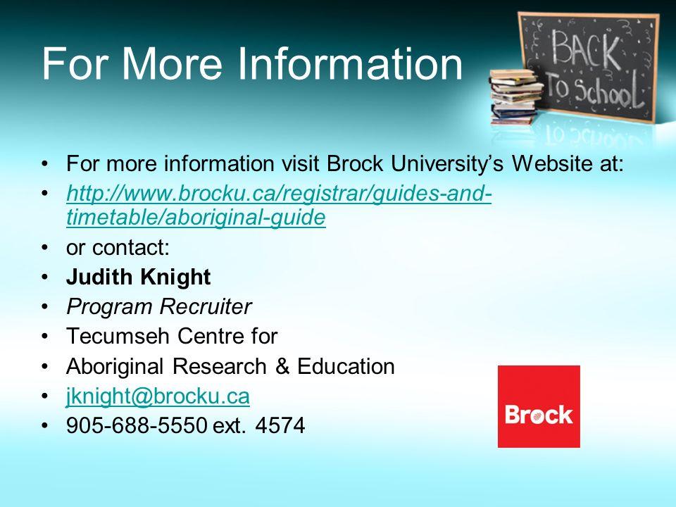 For More Information For more information visit Brock Universitys Website at: http://www.brocku.ca/registrar/guides-and- timetable/aboriginal-guidehtt