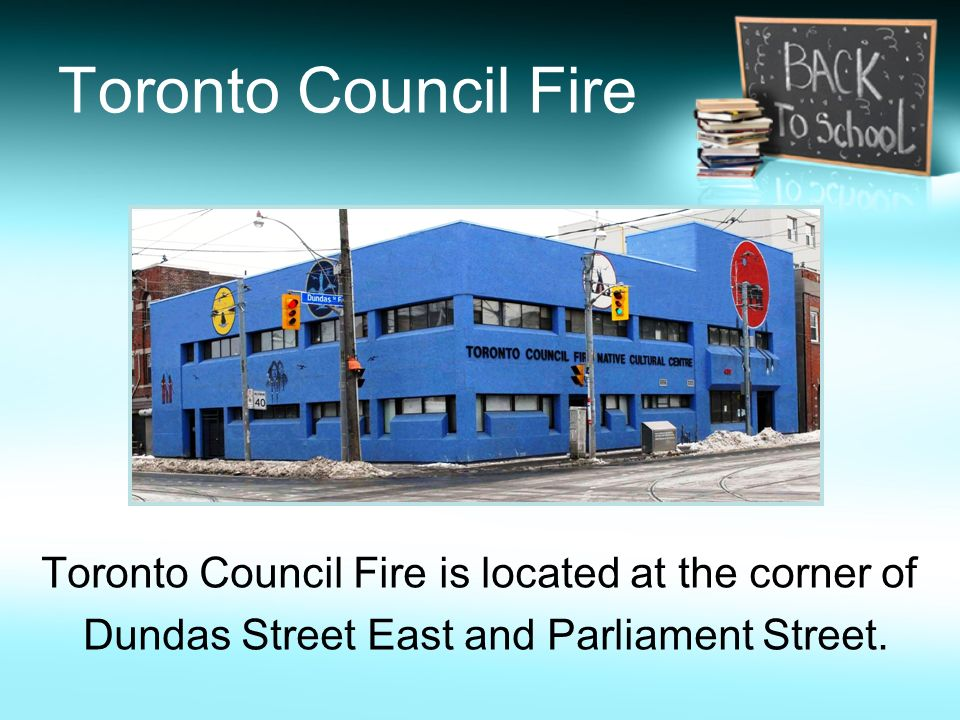 Toronto Council Fire Toronto Council Fire is located at the corner of Dundas Street East and Parliament Street.