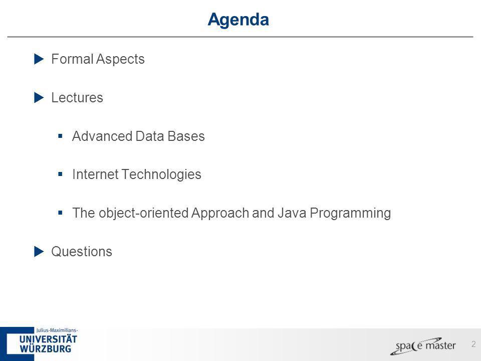 2 Agenda Formal Aspects Lectures Advanced Data Bases Internet Technologies The object-oriented Approach and Java Programming Questions