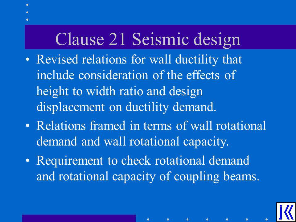 Clause 21 Seismic design Revised relations for wall ductility that include consideration of the effects of height to width ratio and design displaceme