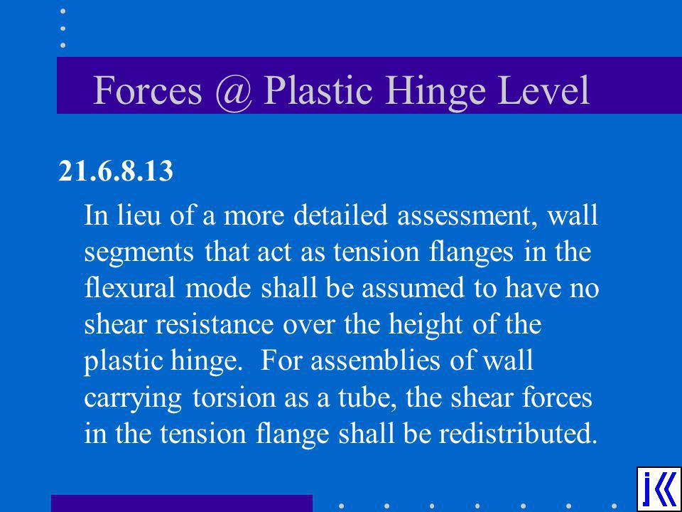 21.6.8.13 In lieu of a more detailed assessment, wall segments that act as tension flanges in the flexural mode shall be assumed to have no shear resi