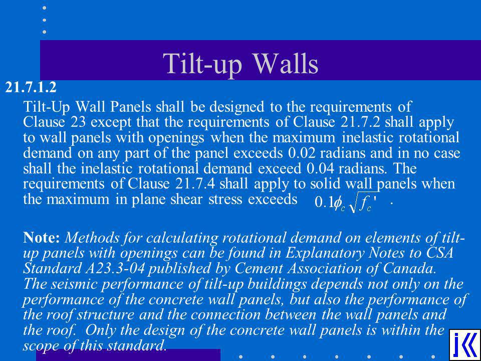 Tilt-up Walls 21.7.1.2 Tilt-Up Wall Panels shall be designed to the requirements of Clause 23 except that the requirements of Clause 21.7.2 shall appl