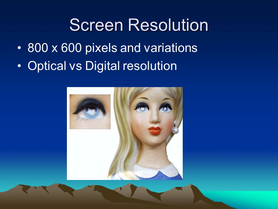 Screen Resolution 800 x 600 pixels and variations Optical vs Digital resolution