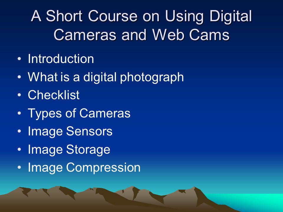 Resources http://www.dpreview.com/ - Website that reviews digital camerashttp://www.dpreview.com/ www.gimp.org – open source imaging softwarewww.gimp.org http://www.imaging-resource.com/ - imaging resources websitehttp://www.imaging-resource.com/ greenbatteries.com.