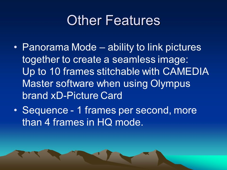 Other Features Panorama Mode – ability to link pictures together to create a seamless image: Up to 10 frames stitchable with CAMEDIA Master software w