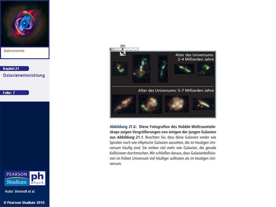 Kapitel 21 Astronomie Autor: Bennett et al. Galaxienentwicklung © Pearson Studium 2010 Folie: 7