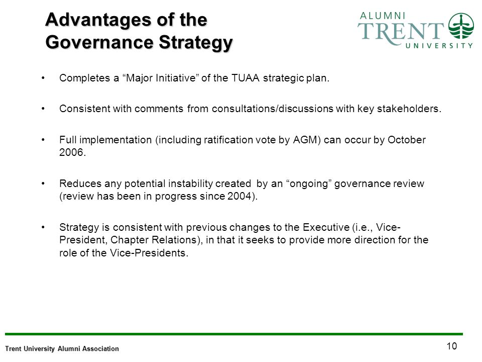 10 Trent University Alumni Association Advantages of the Governance Strategy Completes a Major Initiative of the TUAA strategic plan.