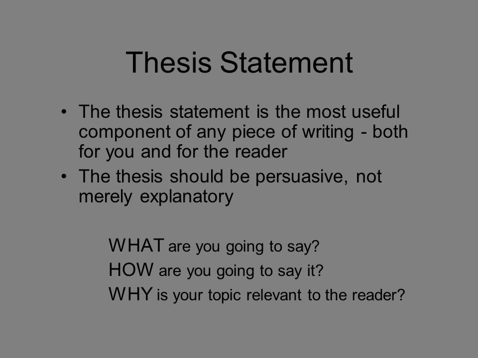 Thesis Statement The thesis statement is the most useful component of any piece of writing - both for you and for the reader The thesis should be pers