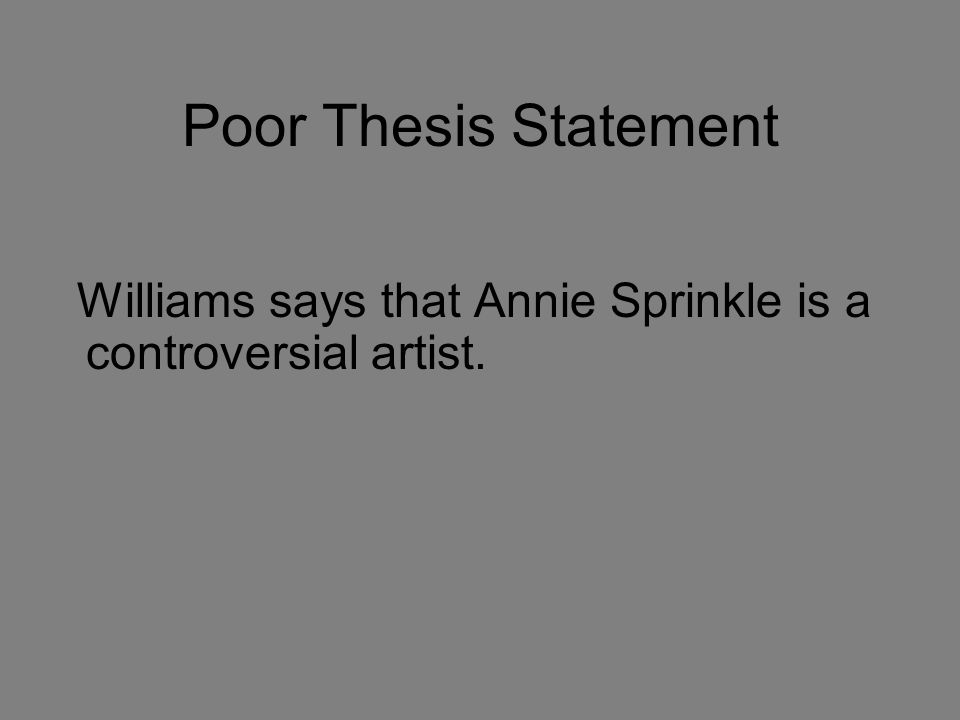 Poor Thesis Statement Williams says that Annie Sprinkle is a controversial artist.