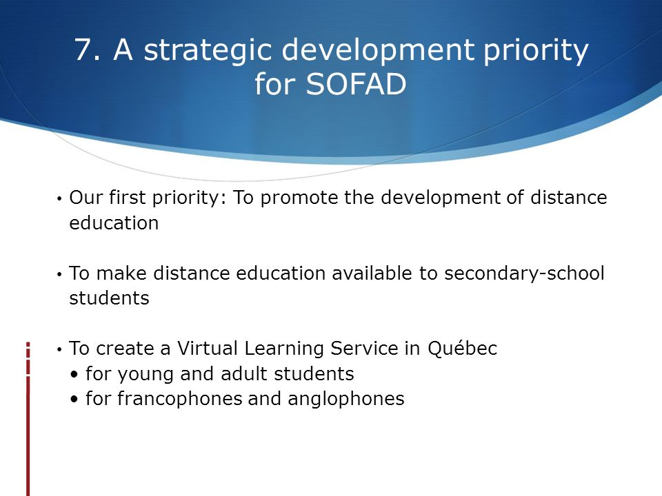 7. A strategic development priority for SOFAD Our first priority: To promote the development of distance education To make distance education availabl