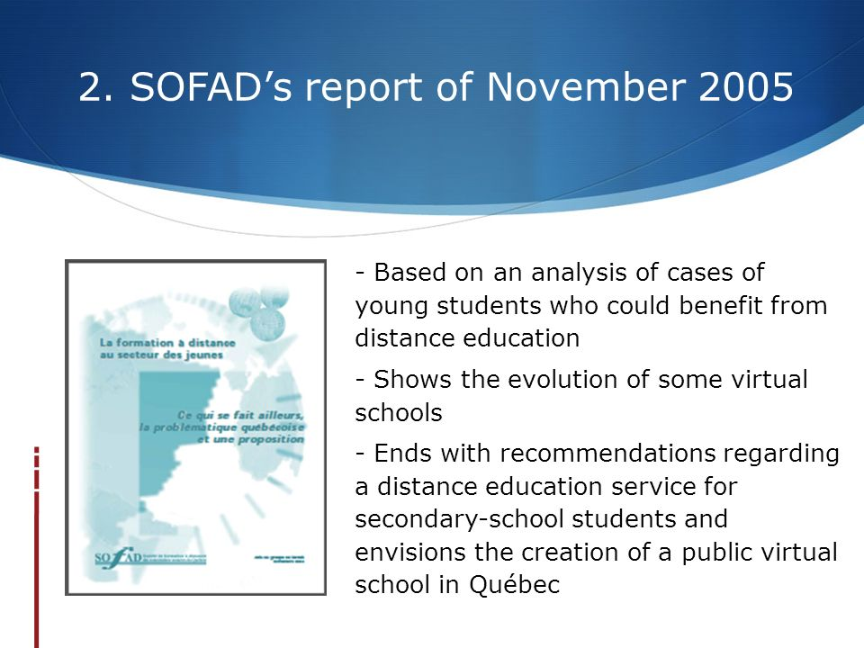 2. SOFADs report of November 2005 - Based on an analysis of cases of young students who could benefit from distance education - Shows the evolution of