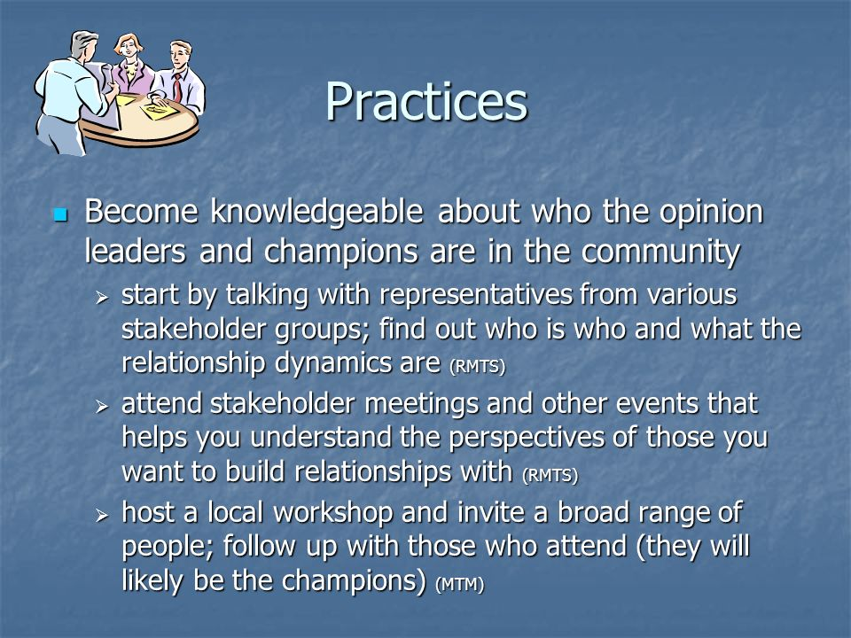 Practices Become knowledgeable about who the opinion leaders and champions are in the community Become knowledgeable about who the opinion leaders and