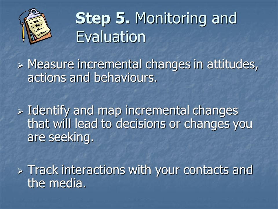 Measure incremental changes in attitudes, actions and behaviours. Measure incremental changes in attitudes, actions and behaviours. Identify and map i