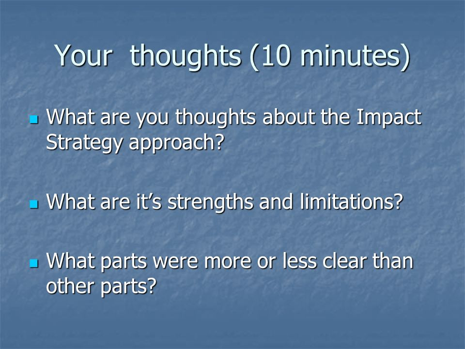 What are you thoughts about the Impact Strategy approach? What are you thoughts about the Impact Strategy approach? What are its strengths and limitat