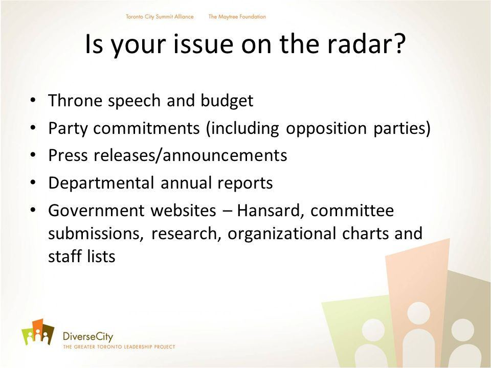 Is your issue on the radar? Throne speech and budget Party commitments (including opposition parties) Press releases/announcements Departmental annual