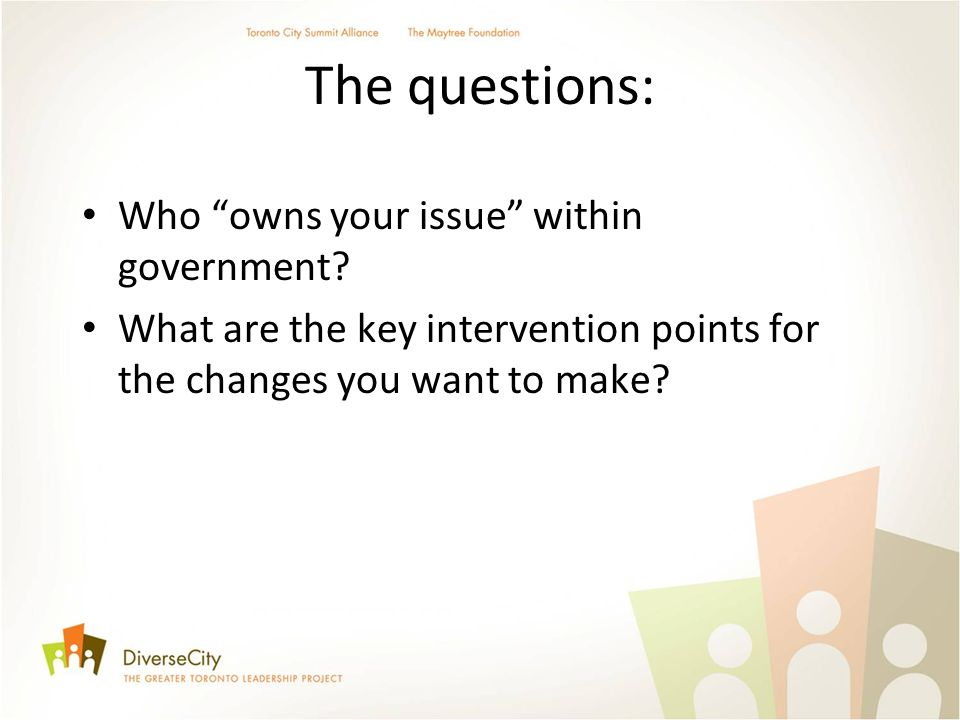 The questions: Who owns your issue within government? What are the key intervention points for the changes you want to make?