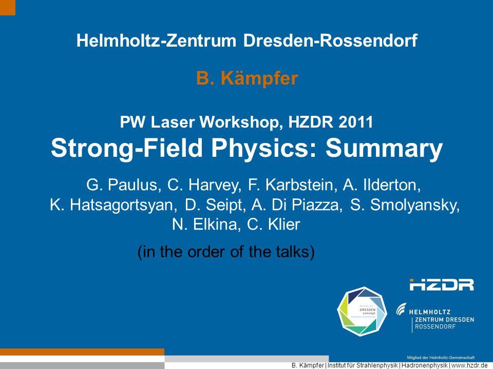 B. Kämpfer   Institut für Strahlenphysik   Hadronenphysik   www.hzdr.de Helmholtz-Zentrum Dresden-Rossendorf B. Kämpfer PW Laser Workshop, HZDR 2011 S