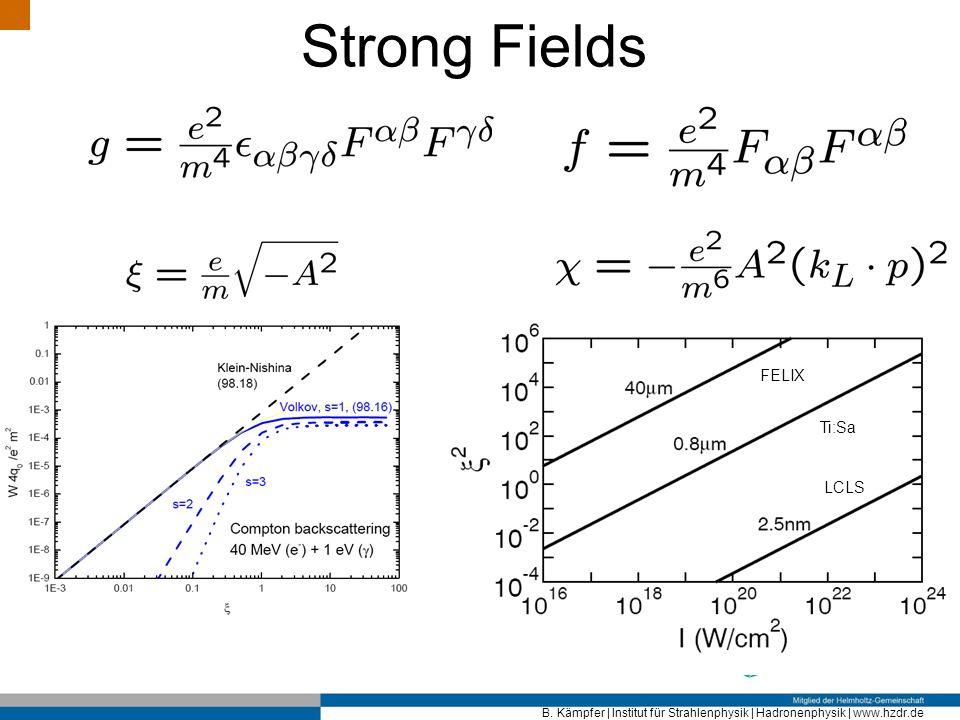B. Kämpfer   Institut für Strahlenphysik   Hadronenphysik   www.hzdr.de Strong Fields FELIX LCLS Ti:Sa