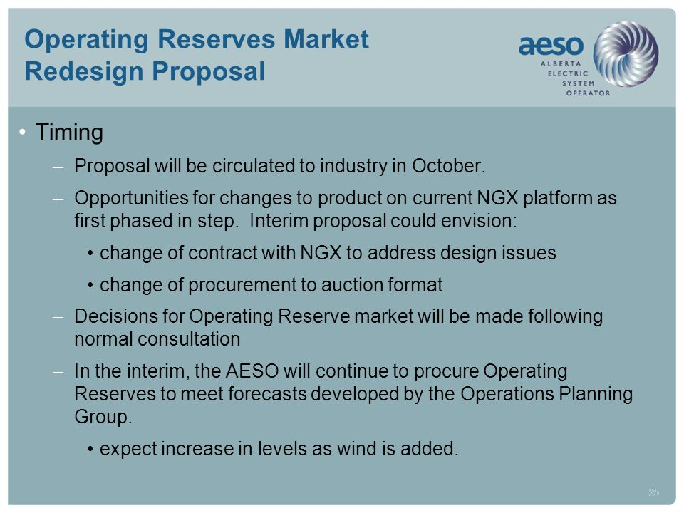 25 Operating Reserves Market Redesign Proposal Timing –Proposal will be circulated to industry in October. –Opportunities for changes to product on cu