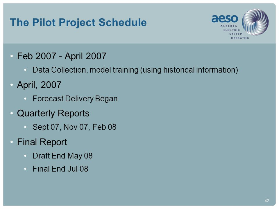42 The Pilot Project Schedule Feb 2007 - April 2007 Data Collection, model training (using historical information) April, 2007 Forecast Delivery Began