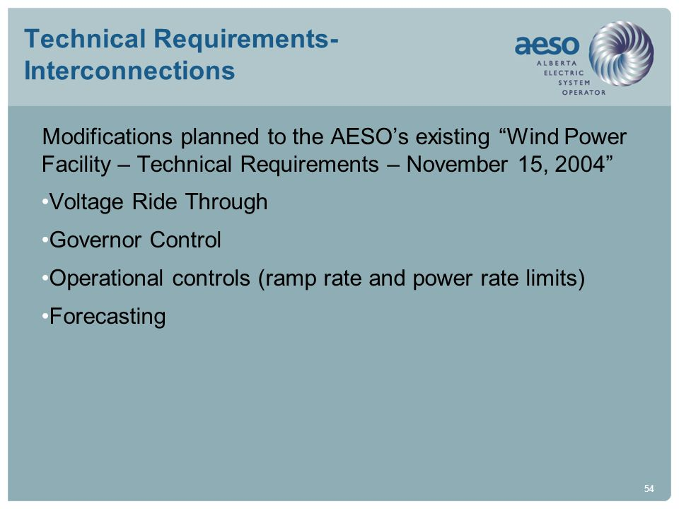 54 Technical Requirements- Interconnections Modifications planned to the AESOs existing Wind Power Facility – Technical Requirements – November 15, 20