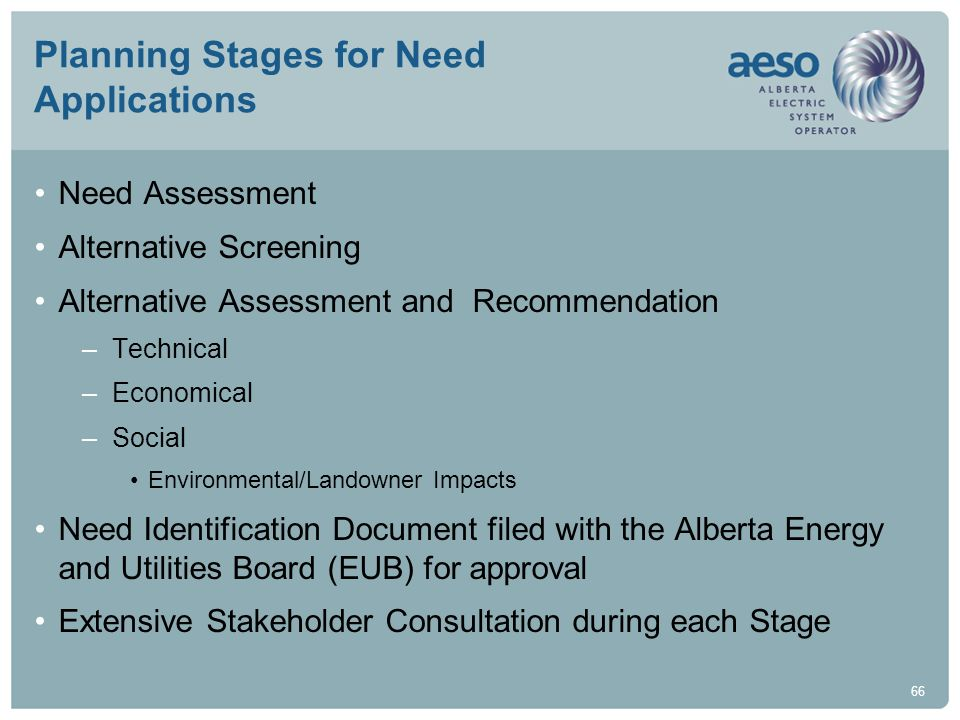 66 Planning Stages for Need Applications Need Assessment Alternative Screening Alternative Assessment and Recommendation –Technical –Economical –Socia