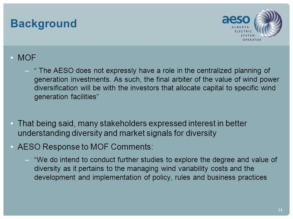 71 Background MOF – The AESO does not expressly have a role in the centralized planning of generation investments. As such, the final arbiter of the v