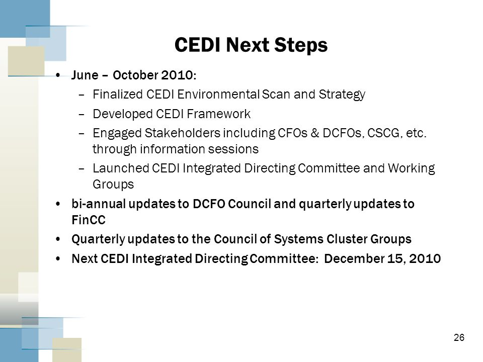 26 CEDI Next Steps June – October 2010: –Finalized CEDI Environmental Scan and Strategy –Developed CEDI Framework –Engaged Stakeholders including CFOs
