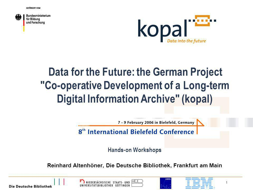 1 Data for the Future: the German Project Co-operative Development of a Long-term Digital Information Archive (kopal) Hands-on Workshops Reinhard Altenhöner, Die Deutsche Bibliothek, Frankfurt am Main