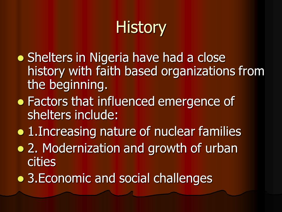 History Shelters in Nigeria have had a close history with faith based organizations from the beginning.