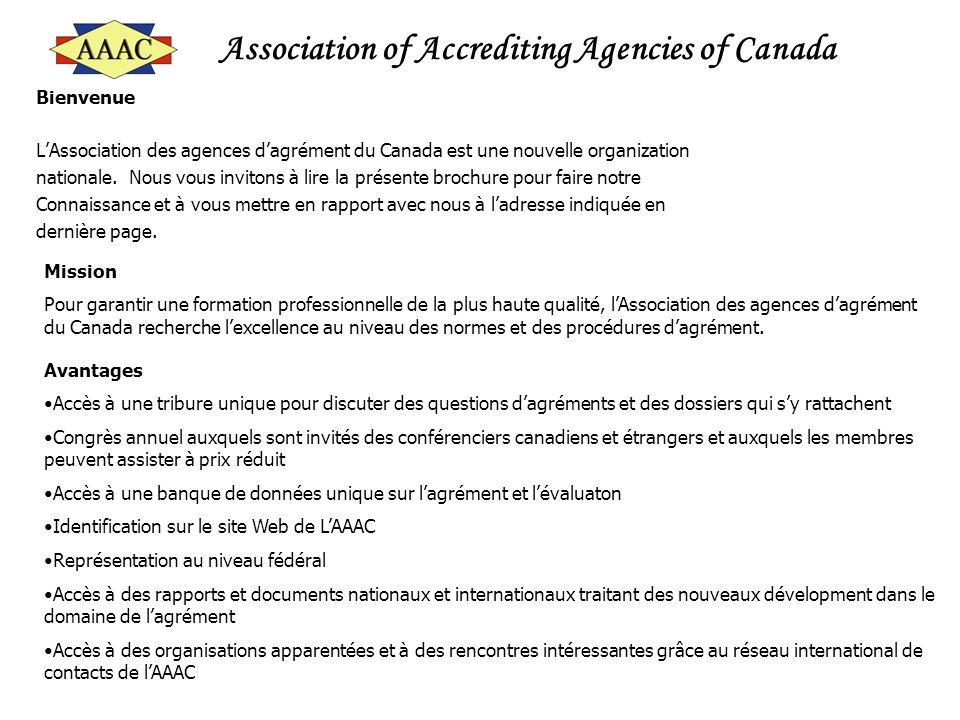 Association of Accrediting Agencies of Canada Bienvenue LAssociation des agences dagrément du Canada est une nouvelle organization nationale. Nous vou