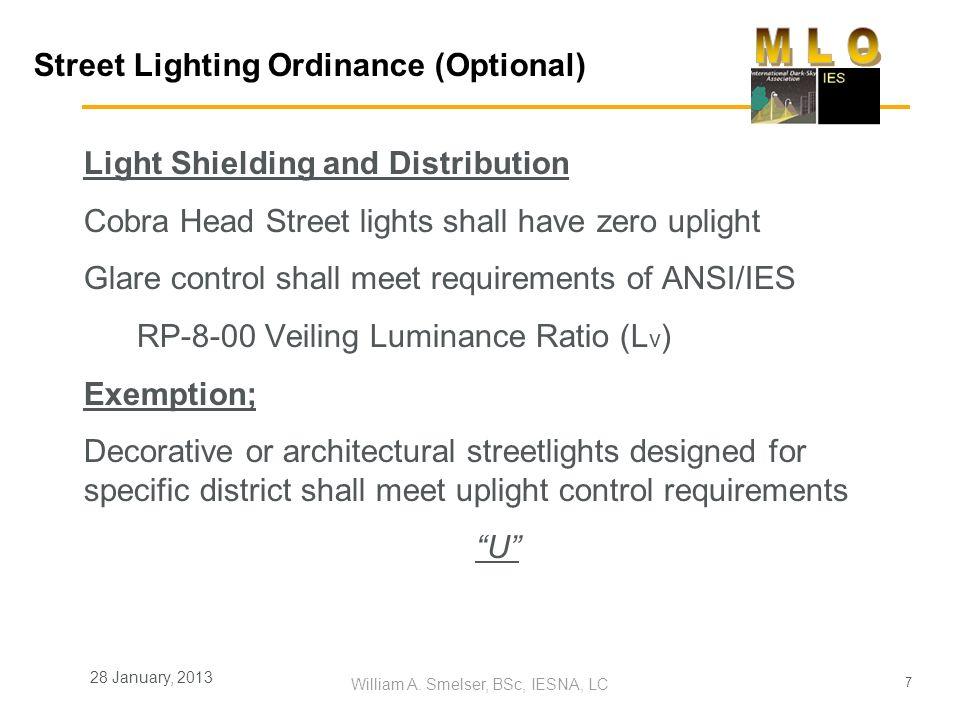 7 William A. Smelser, BSc, IESNA, LC 28 January, 2013 Street Lighting Ordinance (Optional) Light Shielding and Distribution Cobra Head Street lights s