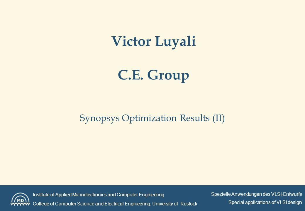 Institute of Applied Microelectronics and Computer Engineering College of Computer Science and Electrical Engineering, University of Rostock Spezielle Anwendungen des VLSI-Entwurfs Special applications of VLSI design Victor Luyali C.E.
