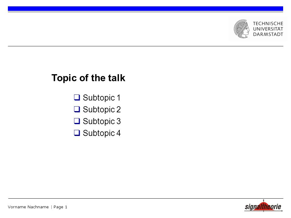 Vorname Nachname | Page 1 Subtopic 1 Subtopic 2 Subtopic 3 Subtopic 4 Topic of the talk
