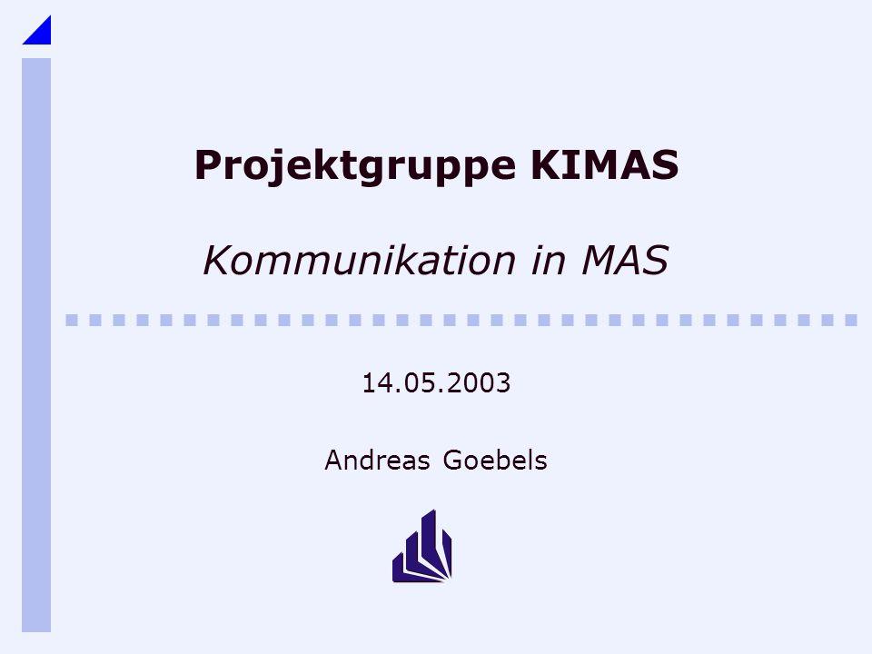 Projektgruppe KIMAS Kommunikation in MAS 14.05.2003 Andreas Goebels