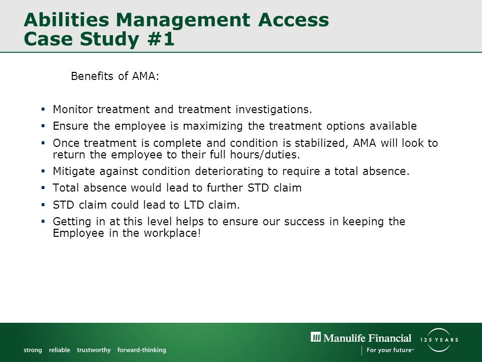 Abilities Management Access Case Study #1 Benefits of AMA: Monitor treatment and treatment investigations. Ensure the employee is maximizing the treat