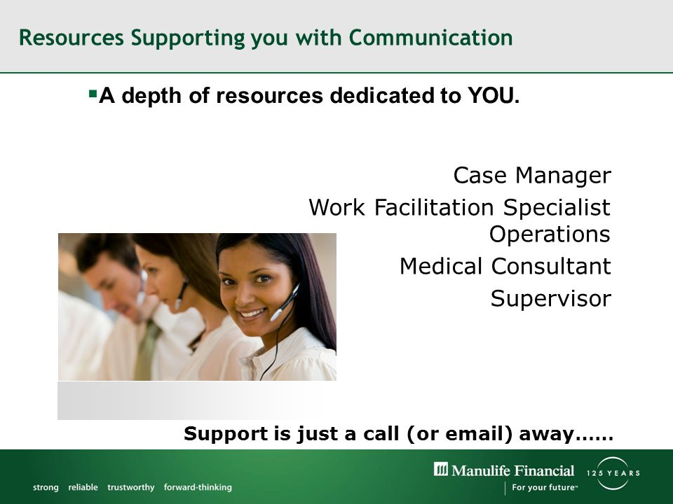 Resources Supporting you with Communication A depth of resources dedicated to YOU. Case Manager Work Facilitation Specialist Operations Medical Consul