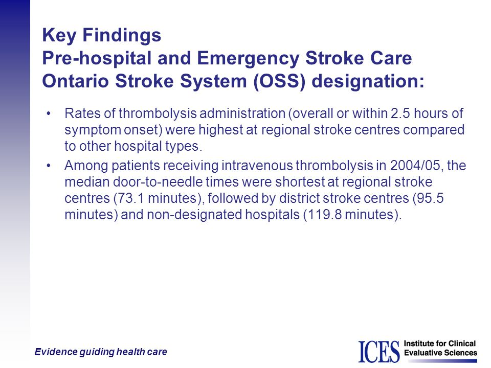 Evidence guiding health care Key Findings Pre-hospital and Emergency Stroke Care Ontario Stroke System (OSS) designation: Rates of thrombolysis admini