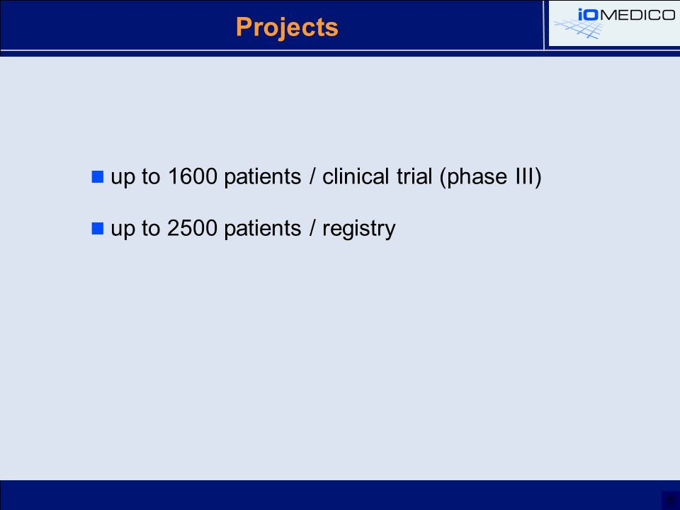 Projects up to 1600 patients / clinical trial (phase III) up to 2500 patients / registry