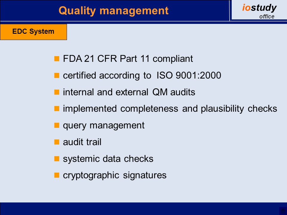 FDA 21 CFR Part 11 compliant certified according to ISO 9001:2000 internal and external QM audits implemented completeness and plausibility checks query management audit trail systemic data checks cryptographic signatures Quality management EDC System iostudy office