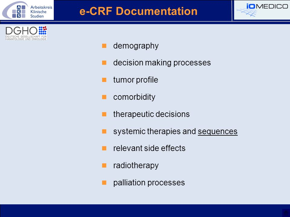 e-CRF Documentation demography decision making processes tumor profile comorbidity therapeutic decisions systemic therapies and sequences relevant side effects radiotherapy palliation processes