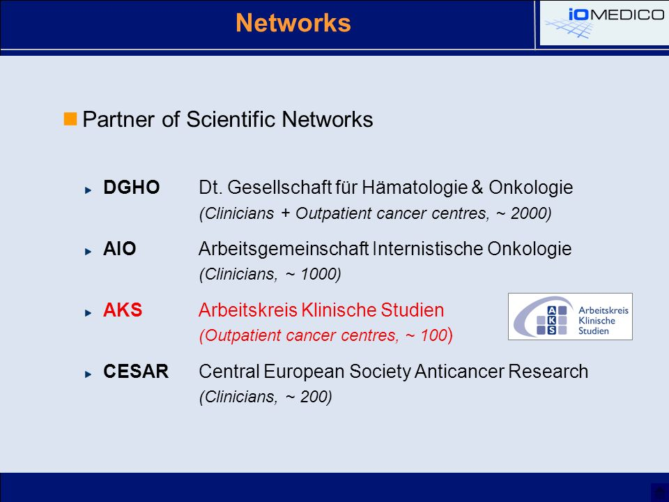 Networks Partner of Scientific Networks DGHODt. Gesellschaft für Hämatologie & Onkologie (Clinicians + Outpatient cancer centres, ~ 2000) AIOArbeitsge