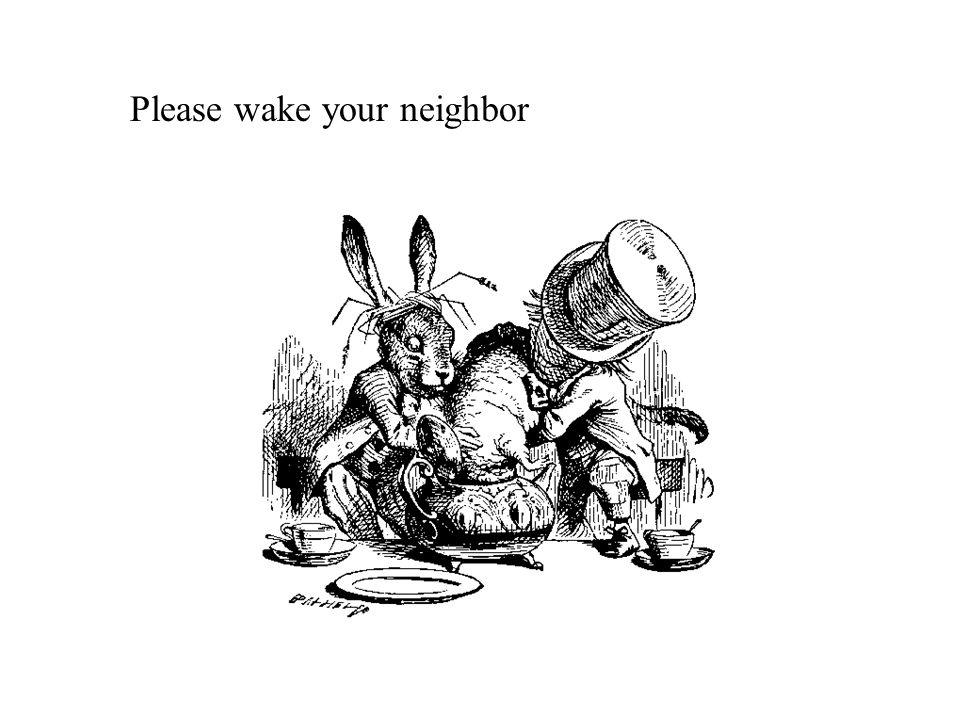 Please wake your neighbor