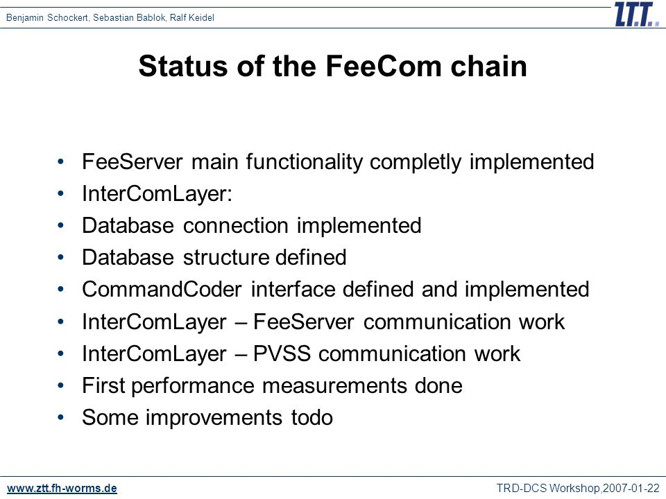 www.ztt.fh-worms.de TRD-DCS Workshop,2007-01-22 Benjamin Schockert, Sebastian Bablok, Ralf Keidel Status of the FeeCom chain FeeServer main functional