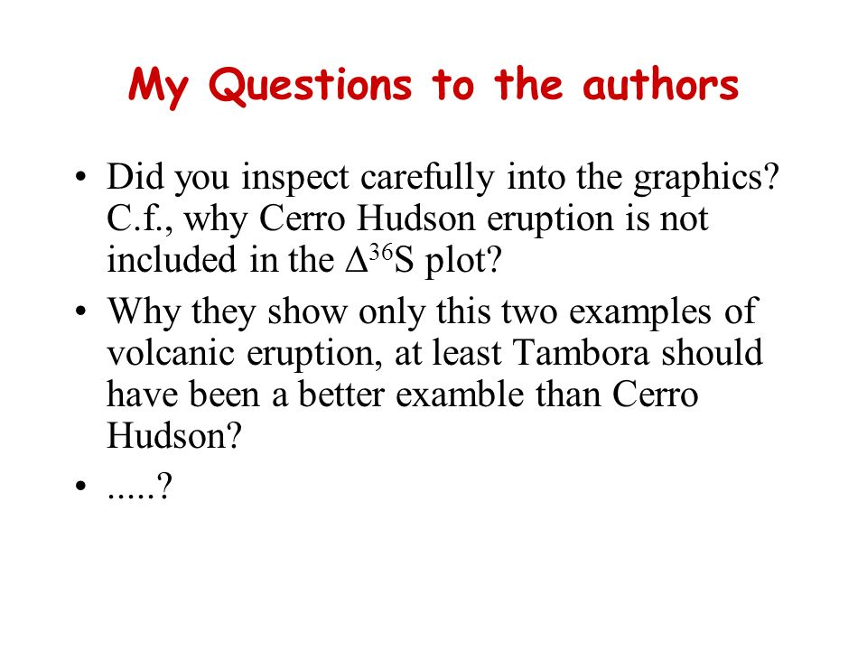 My Questions to the authors Did you inspect carefully into the graphics? C.f., why Cerro Hudson eruption is not included in the 36 S plot? Why they sh