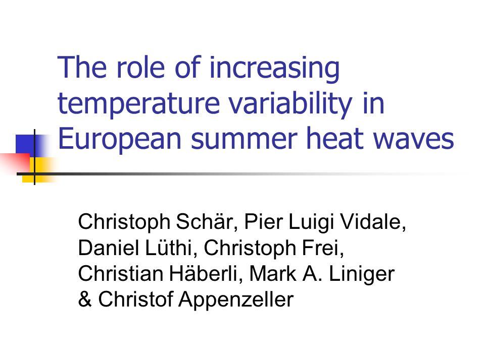 The role of increasing temperature variability in European summer heat waves Christoph Schär, Pier Luigi Vidale, Daniel Lüthi, Christoph Frei, Christi