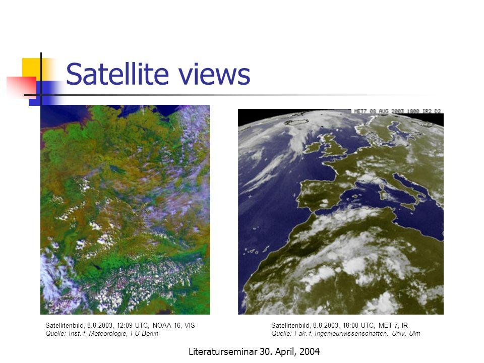 Literaturseminar 30. April, 2004 Satellite views Satellitenbild, 8.8.2003, 12:09 UTC, NOAA 16, VIS Quelle: Inst. f. Meteorologie, FU Berlin Satelliten