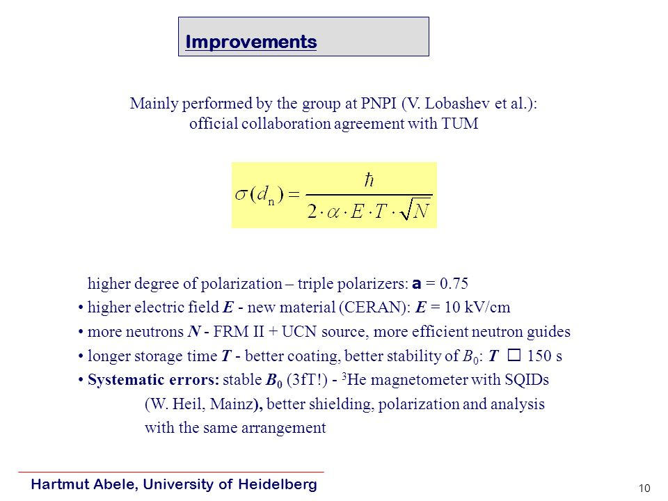 Hartmut Abele, University of Heidelberg 10 Improvements higher degree of polarization – triple polarizers: a = 0.75 higher electric field E - new mate