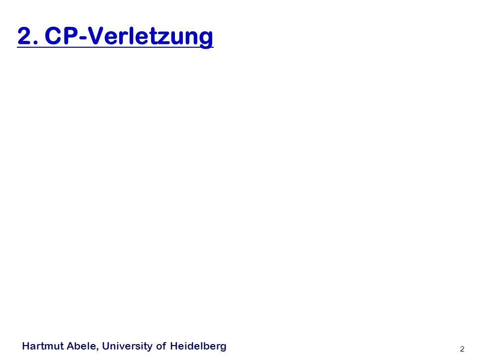 Hartmut Abele, University of Heidelberg 2 2. CP-Verletzung