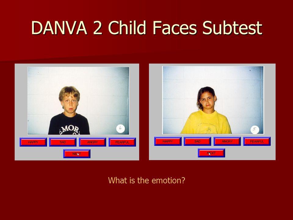 DANVA 2 Child Faces Subtest What is the emotion?